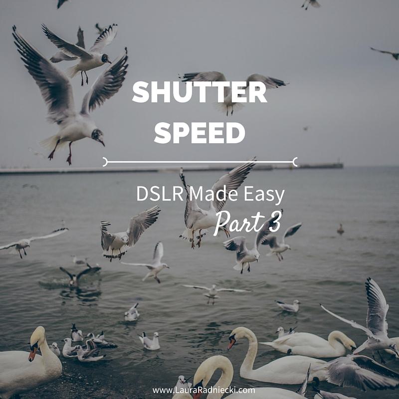 DSLR Made Easy- Part 3 - Shutter Speed
