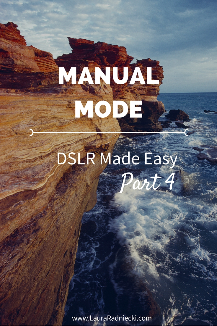 DSLR Made Easy- Part 4 - Manual Mode and Settings