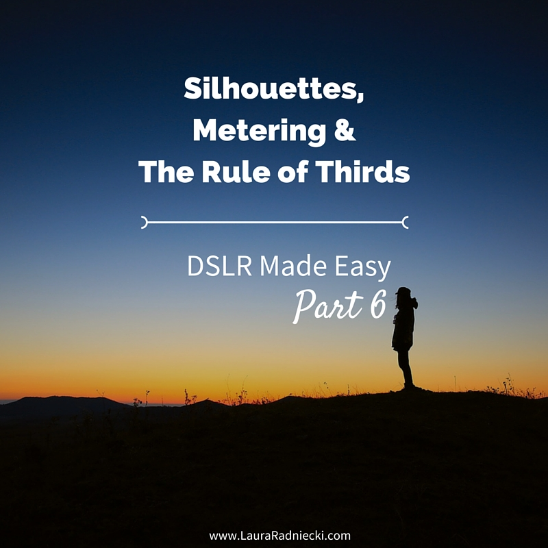 DSLR Made Easy- Part 6 - Silhouettes, Metering and The Rule of Thirds