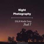 DSLR Made Easy- Part 7 - Night Photography
