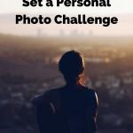 Photography Tip- Set a Personal Photo Challenge