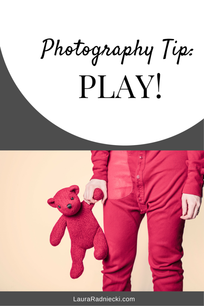 Photography Tip - Play!