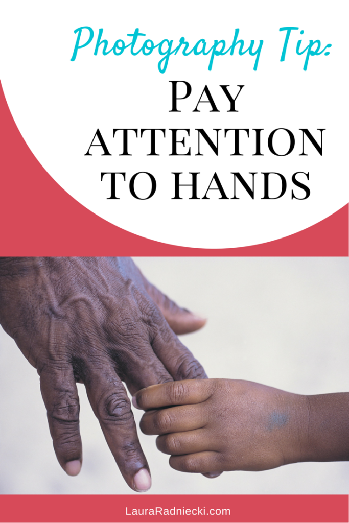 Photography Tip - Pay Attention to Hands