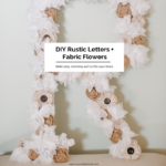 DIY Tutorial- How To Make A Fabric Flower Letter - DIY Rustic Letters and Fabric Flowers