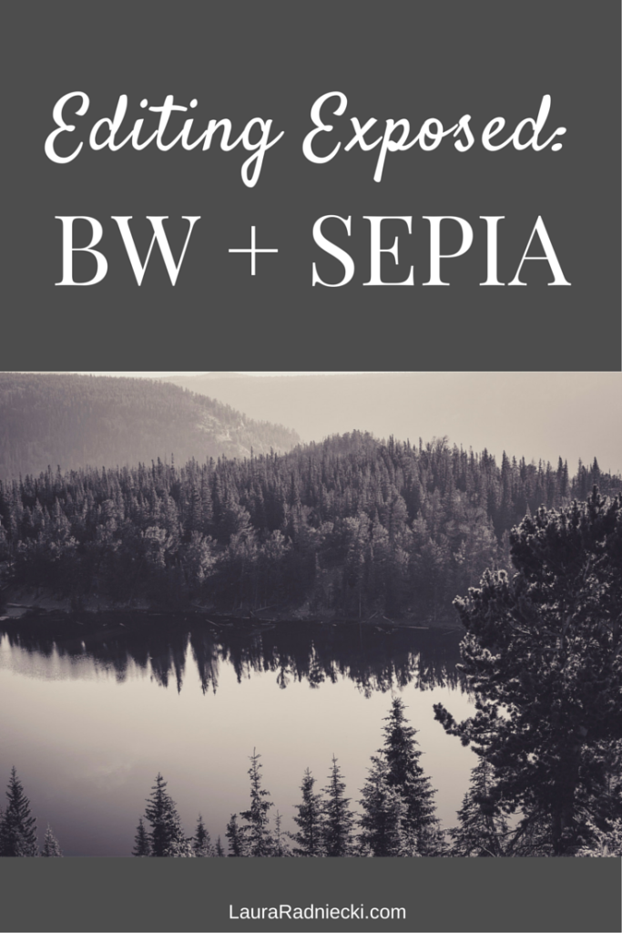 Editing Exposed - B&W and Sepia | Photography Tips and Tutorials by Laura Radniecki