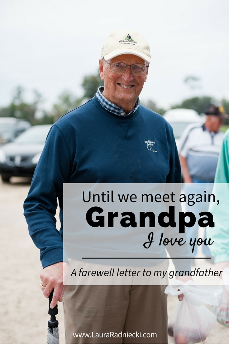 Until we meet again, Grandpa. I love you. - A farewell letter to my grandfather.
