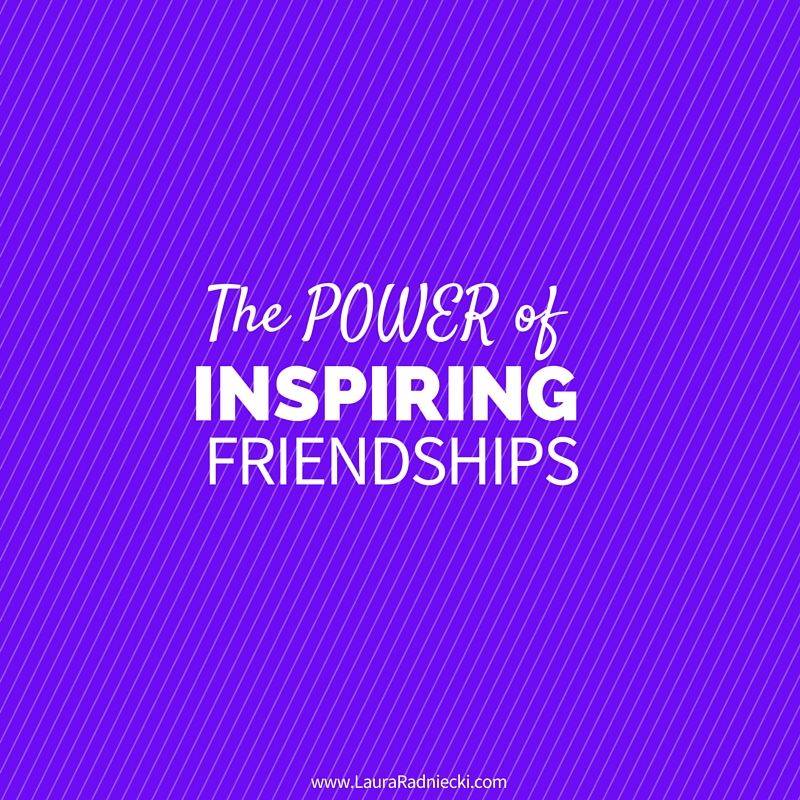 Video Post- The Power of Inspiring Friendships (1)