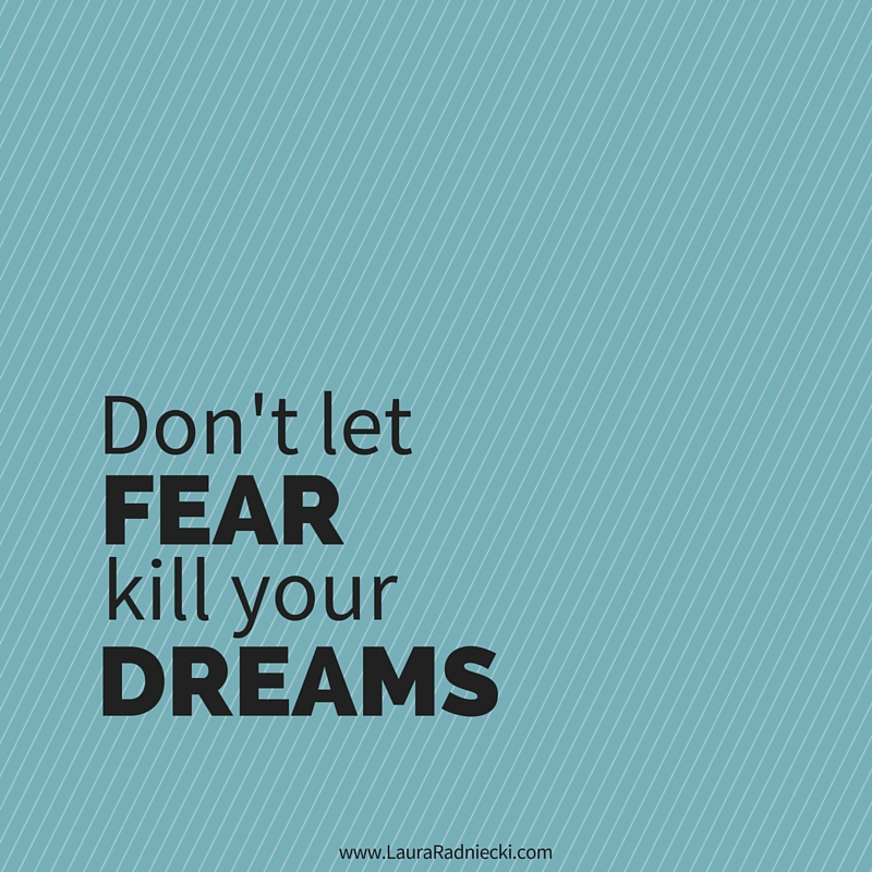 Don't Let Fear Kill Your Dreams – A Video Blog
