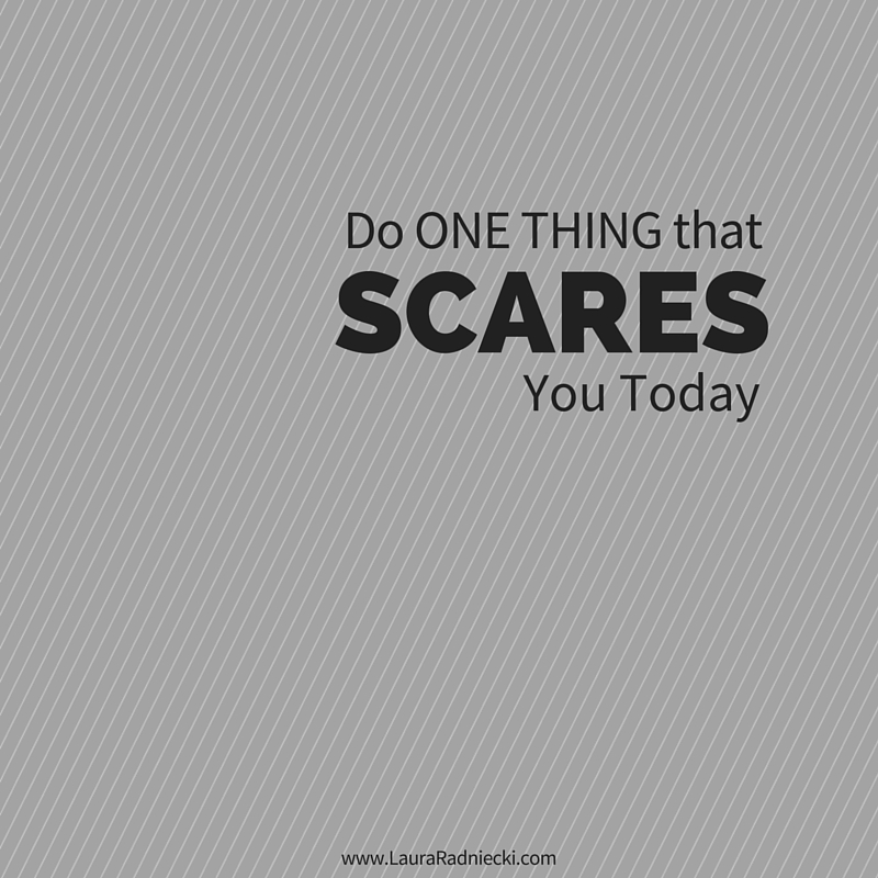 Do One Thing Today That Scares You – A Video Blog