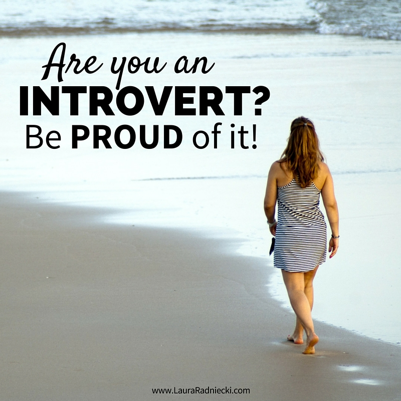 Are You An Introvert? Be PROUD Of It!