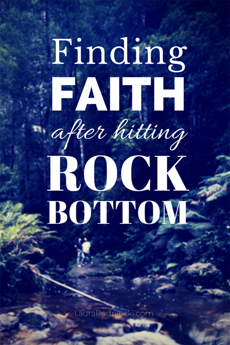 Finding Faith after Hitting Rock Bottom - Blogger Laura Radniecki