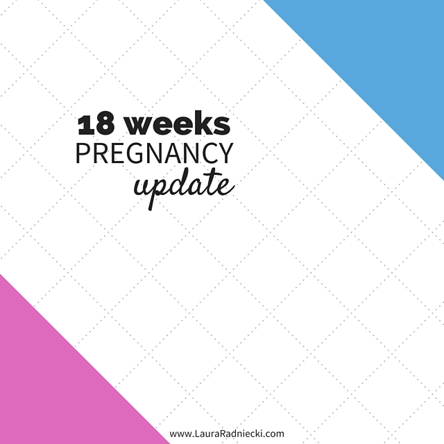 18 Weeks – Pregnancy Update