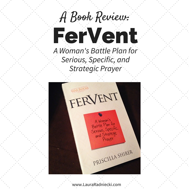 Book Review of FerVent- A Woman's Battle Plan for Serious, Specific, and Strategic Prayer