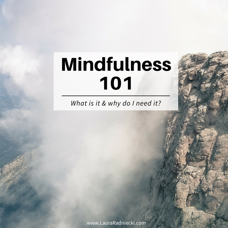Mindfulness 101 - What is Mindfulness and why do I need it
