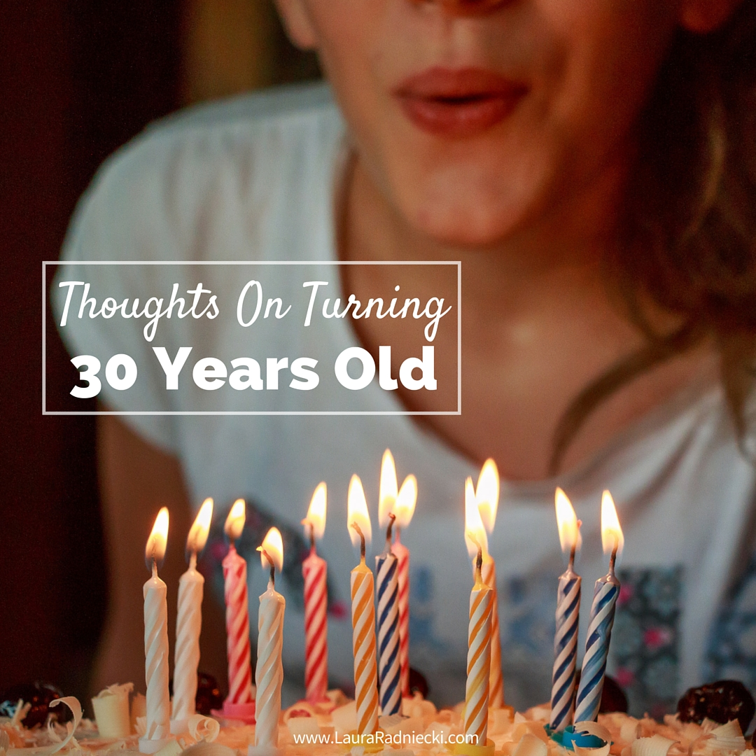 Thoughts On Turning 30 Years Old