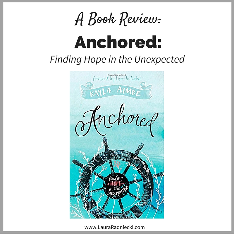 Anchored: Finding Hope in the Unexpected | A Book Review