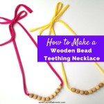 How to Make a Wooden Bead Teething Necklace - Wood Bead Teething Necklace Tutorial - Wooden Bead Teething Necklace | Make It For Baby | DIY and Craft Resources