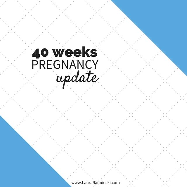 40 Weeks – Pregnancy Update