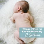Things I Wish I'd Known Before My C-Section - C-Section Birth Plan