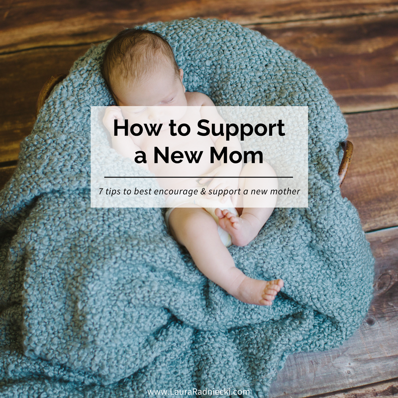 7 Ways to Support a New Mom - Tips to encourage and support a new mother | New mom support, new mom gift, new mom gift basket.
