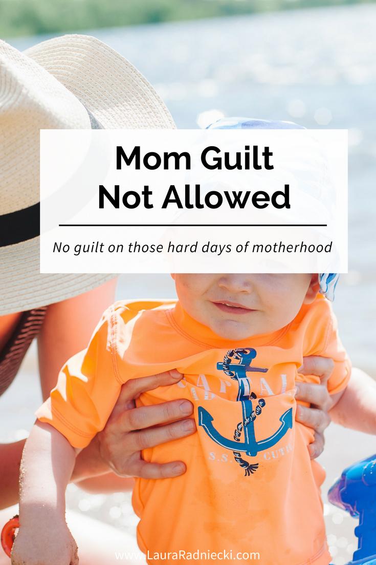 Mom Guilt Not Allowed - No Guilt On The Hard Days of Motherhood | Laura Radniecki