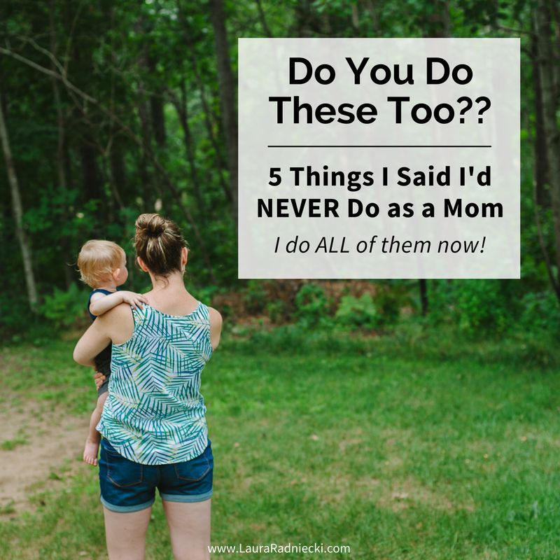 Never say never! The 5 things I said I'd NEVER do as a mom. I do ALL of them now!