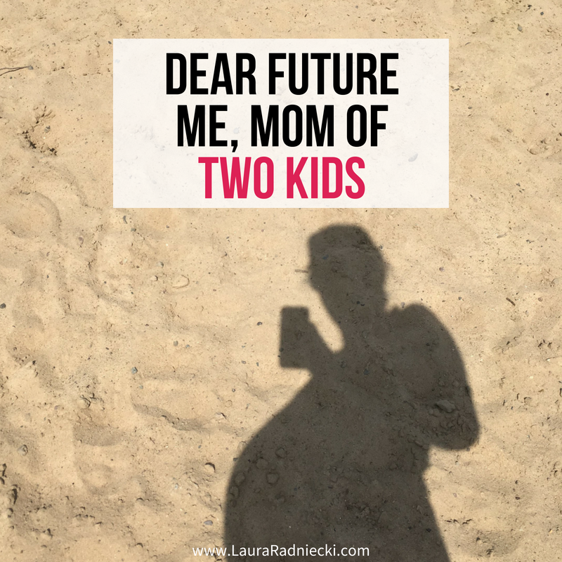 Dear Future Me, the Mom of Two Kids