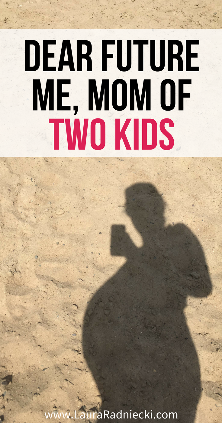 A letter to the future me, the mom of two kids. Thoughts on going from one kid to two, from a pregnant mom to be. Will there be enough love to go around? #pregnancy #motherhood #twokids #momoftwo