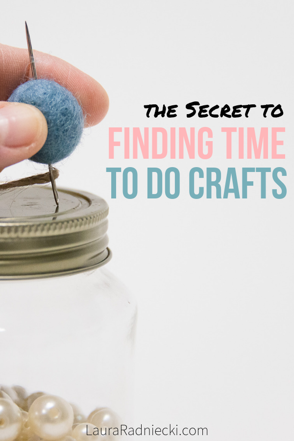 The Secret to Finding Time to Make Crafts - The Secret to Finding Time To Do Crafts