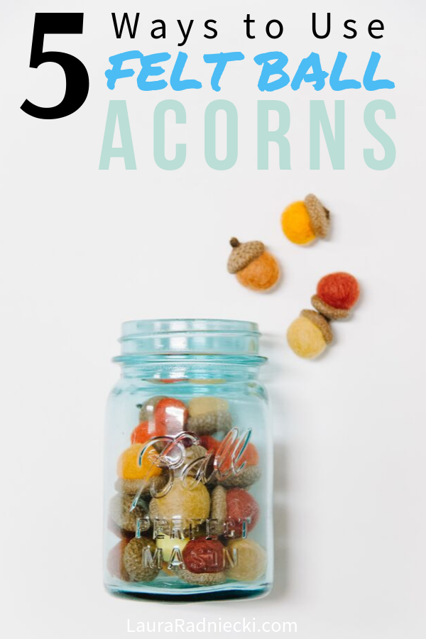 5 Ways to Use Felt Ball Acorns
