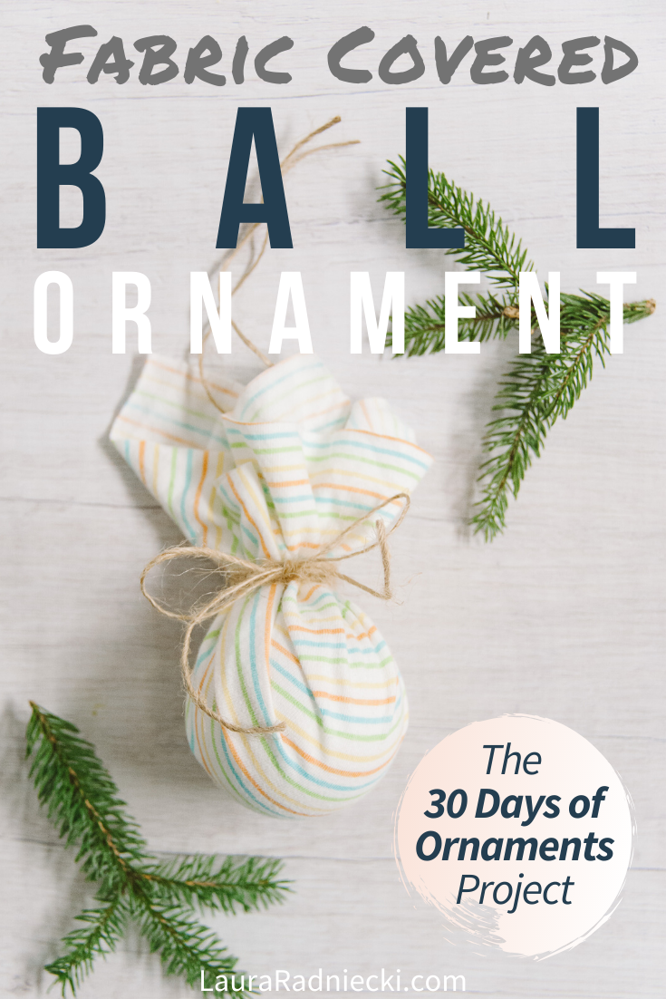 Day 29_ How to Make a Fabric Covered Ball Ornament - 30 Days of Ornaments Project