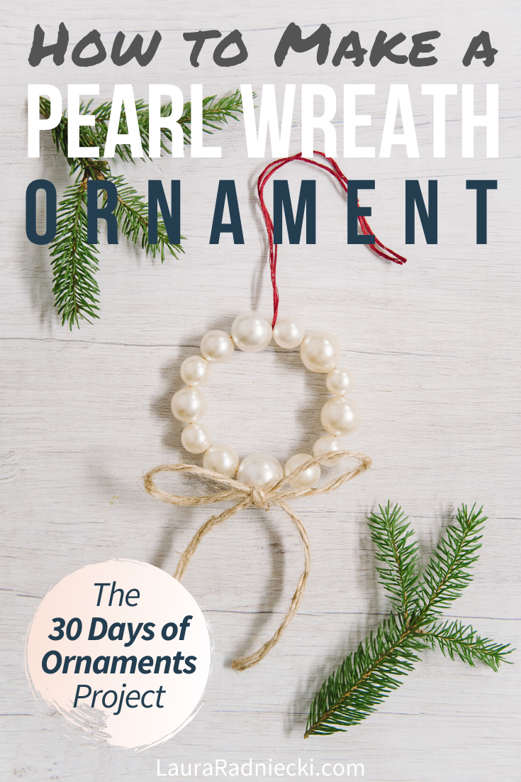 Day 30: How to Make a Pearl Wreath Ornament | The 30 Days of Ornaments Project