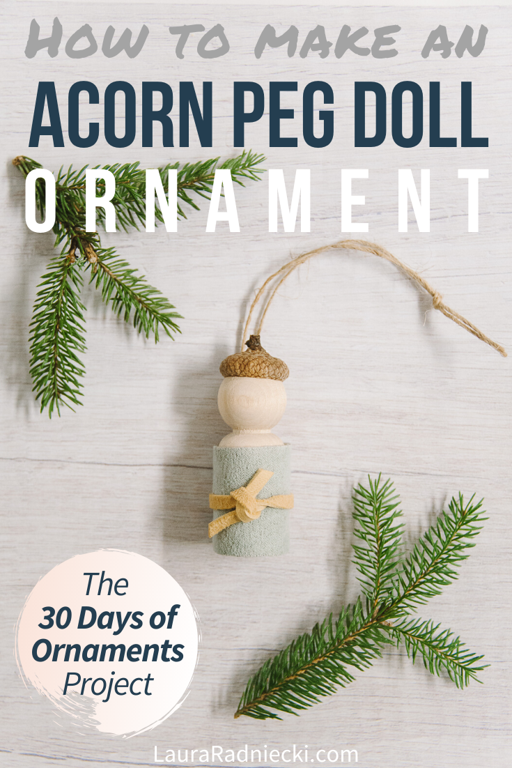 Day 7: How to Make an Acorn Peg Doll Ornament - 30 Days of Ornaments Project